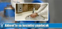 Akkent'te Su Kesintisi Yapılacak