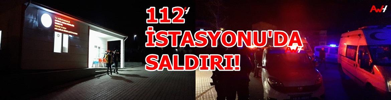 112 İstasyonu'na Saldırı Düzenlendi