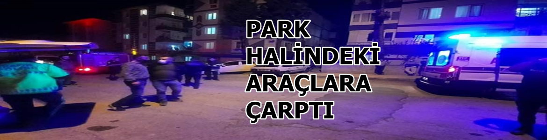 Park Halindeki Araçlara Çarpan Sürücü Yaralandı