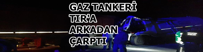 Gaz Tankeri TIR'a Arkadan Çarptı