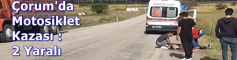 Çorum'da Motosiklet Kazası : 2 Yaralı